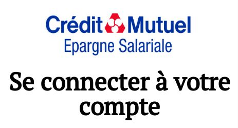 se connecter compte credit mutuel epargne salariale